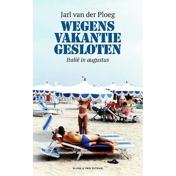 Product afbeelding: Wegens vakantie gesloten: Italië in augustus – Jarl van der Ploeg (ebook)